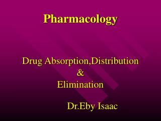 Pharmacology Drug Absorption,Distribution & Elimination