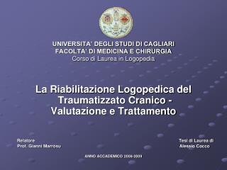 UNIVERSITA' DEGLI STUDI DI CAGLIARI FACOLTA' DI MEDICINA E CHIRURGIA Corso di Laurea in Logopedia