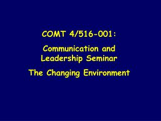 COMT 4/516-001:  Communication and Leadership Seminar The Changing Environment