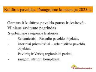 Gamtos ir kultūros paveld o gausa ir įvairovė -  Vilniaus savitumo pagrindas