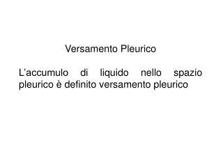 Versamento Pleurico L'accumulo di liquido nello spazio pleurico è definito versamento pleurico