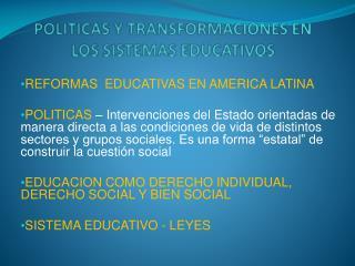 POLITICAS Y TRANSFORMACIONES EN LOS SISTEMAS EDUCATIVOS