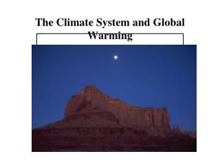 The Climate System and Global Warming