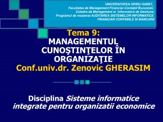Tema 9: MANAGEMENTUL CUNO ŞTINŢELOR ÎN ORGANIZAŢIE Conf.univ.dr. Zenovic GHERASIM