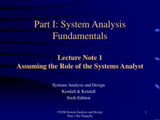 Part I: System Analysis Fundamentals Lecture Note 1 Assuming the Role of the Systems Analyst