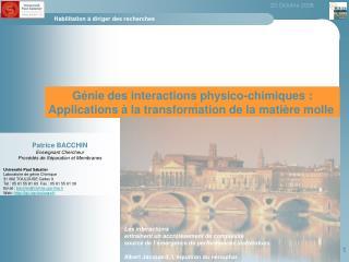 Génie des interactions physico-chimiques: Applications à la transformation de la matière molle