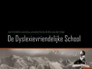 De  Dyslexievriendelijke  School