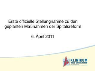 Erste offizielle Stellungnahme zu den geplanten Maßnahmen der Spitalsreform 6. April 2011