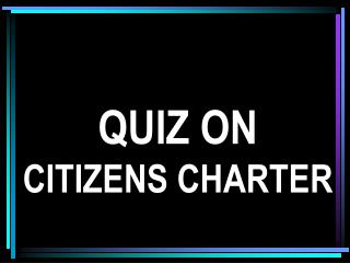 QUIZ ON CITIZENS CHARTER
