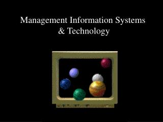 Management Information Systems  & Technology