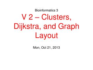 Bioinformatics 3 V 2 – Clusters, Dijkstra, and Graph Layout