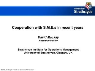 Cooperation with S.M.E.s in recent years David Mackay Research Fellow