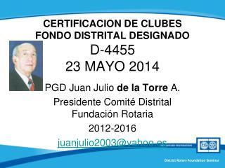 CERTIFICACION DE CLUBES FONDO DISTRITAL DESIGNADO D-4455 23 MAYO 2014