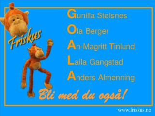 G unilla Stølsnes O la Berger A n-Magritt T inlund L aila Gangstad A nders Almenning