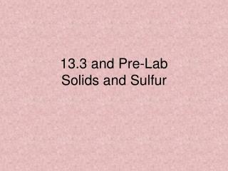13.3 and Pre-Lab Solids and Sulfur