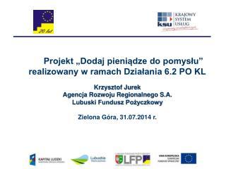 """Projekt """"Dodaj pieniądze do pomysłu""""          realizowany w ramach Działania 6.2 PO KL"""