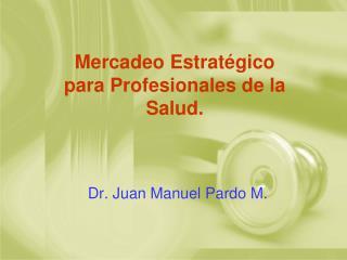 Dr. Juan Manuel Pardo M.