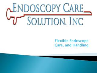 Flexible Endoscope  Care, and Handling