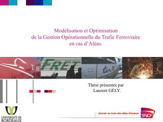 Modélisation et Optimisation de la Gestion Opérationnelle du Trafic Ferroviaire en cas d'Aléas.