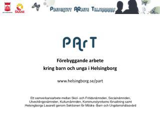 Förebyggande arbete  kring barn och unga i Helsingborg helsingborg.se/part