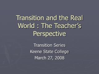 Transition and the Real World : The Teacher's Perspective
