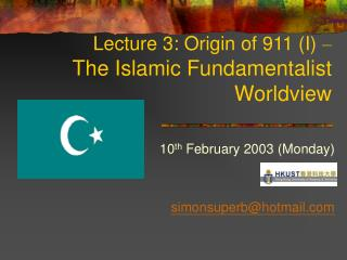 Lecture 3: Origin of 911 (I)  – The Islamic Fundamentalist Worldview