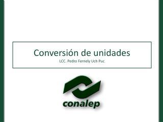 Conversión de unidades LCC. Pedro Fernely Uch Puc