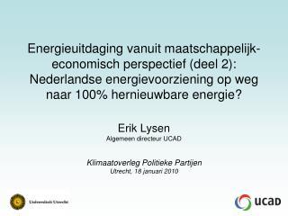 Erik Lysen Algemeen directeur UCAD  Klimaatoverleg Politieke Partijen Utrecht, 18 januari 2010