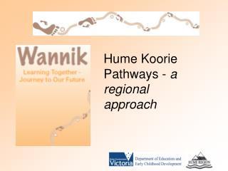 Hume Koorie Pathways -  a regional approach