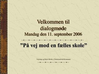 Velkommen til dialogmøde Mandag den 11. september 2006