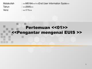 Pertemuan <<01>> << Pengantar mengenai EUIS  >>