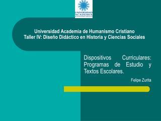 Dispositivos Curriculares: Programas de Estudio y Textos Escolares. Felipe Zurita