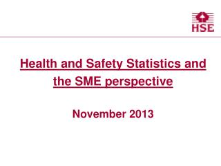 Health and Safety Statistics and the SME perspective November 2013