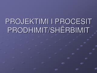PROJEKTIMI I PROCESIT  PRODHIMIT/SHËRBIMIT