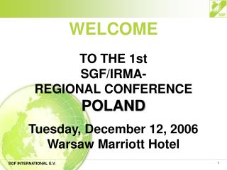 WELCOME  TO THE 1st SGF/IRMA- REGIONAL CONFERENCE POLAND Tuesday, December 12, 2006