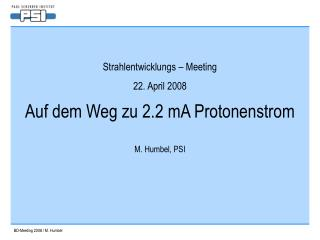 Auf dem Weg zu 2.2 mA Protonenstrom M. Humbel, PSI