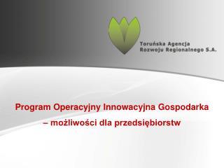 Program Operacyjny Innowacyjna Gospodarka  – możliwości dla przedsiębiorstw
