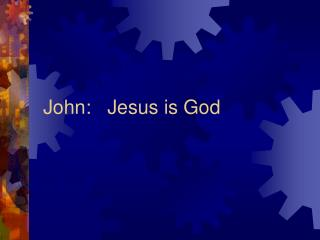 John:   Jesus is God
