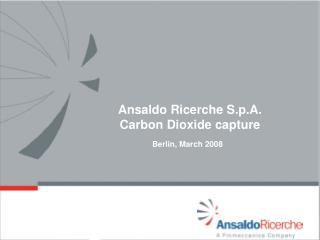Ansaldo Ricerche S.p.A. Carbon Dioxide capture