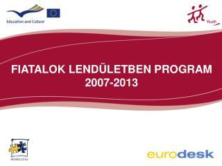 FIATALOK LENDÜLETBEN PROGRAM 2007-2013