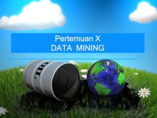 Pertemuan  X DATA  MINING