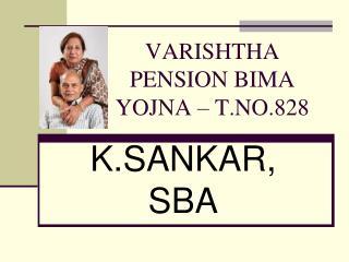VARISHTHA PENSION BIMA YOJNA – T.NO.828