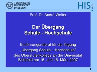 Prof. Dr. Andrä Wolter Der Übergang  Schule - Hochschule Einführungsreferat für die Tagung