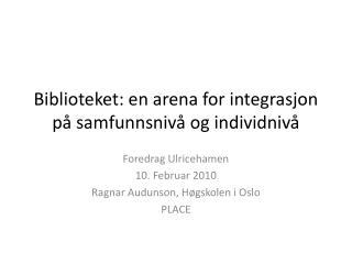 Biblioteket: en arena for integrasjon på samfunnsnivå og individnivå