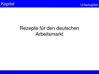 Rezepte für den deutschen Arbeitsmarkt