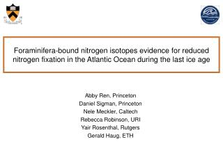 Abby Ren, Princeton Daniel Sigman, Princeton Nele Meckler, Caltech Rebecca Robinson, URI