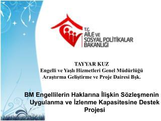 TAYYAR KUZ Engelli ve Yaşlı Hizmetleri Genel Müdürlüğü Araştırma Geliştirme ve Proje Dairesi Bşk.