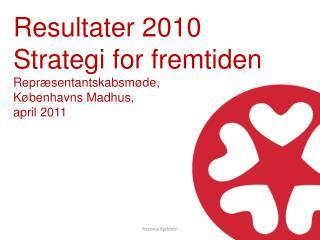 Resultater 2010 Strategi for fremtiden Repr�sentantskabsm�de, K�benhavns Madhus,  april 2011