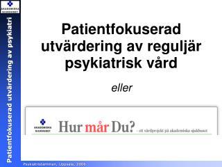 Patientfokuserad utvärdering av reguljär psykiatrisk vård eller
