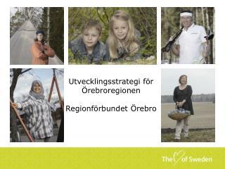 Utvecklingsstrategi för Örebroregionen Regionförbundet Örebro